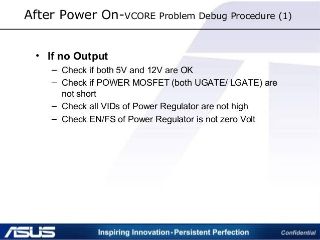After Power On-VCORE Problem Debug Procedure (1) • If no Output – Check if both 5V and 12V are OK – Check if POWER MOSFET ...
