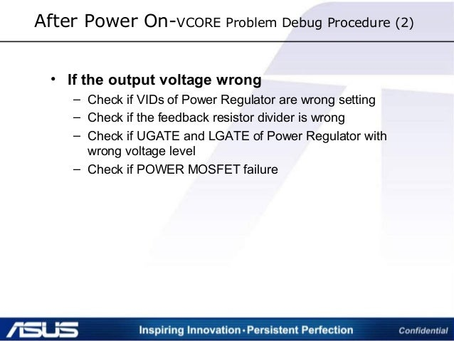 • If the output voltage wrong – Check if VIDs of Power Regulator are wrong setting – Check if the feedback resistor divide...