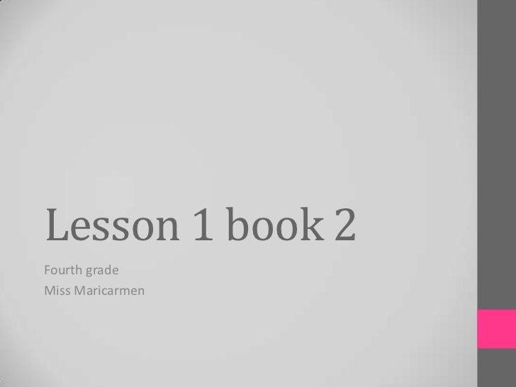 Lesson 1 book 2Fourth gradeMiss Maricarmen