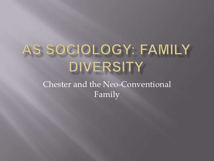 AS Sociology: Family Diversity<br />Chester and the Neo-Conventional Family<br />