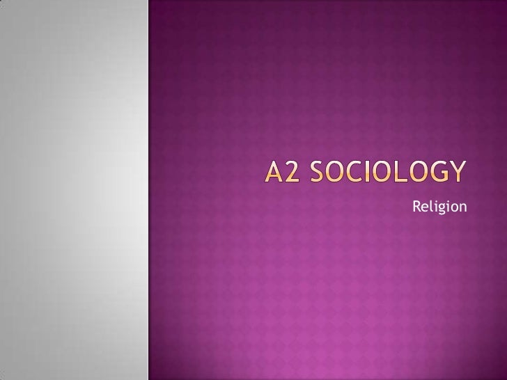 A2 Sociology<br />Religion<br />