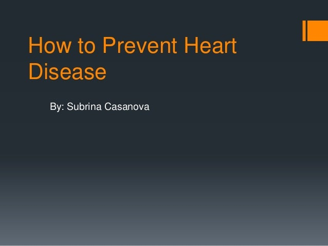 How to Prevent HeartDisease  By: Subrina Casanova
