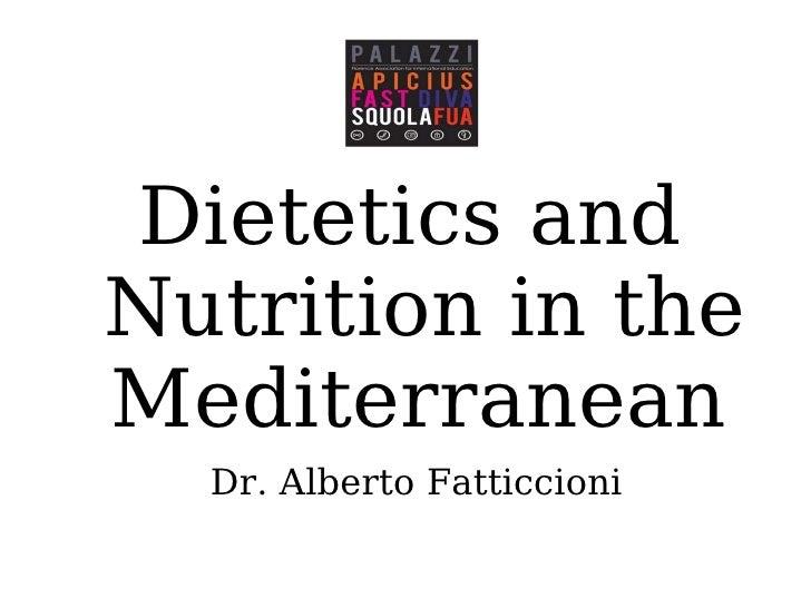 <ul><li>Dietetics and Nutrition in the Mediterranean   </li></ul><ul><li>Dr. Alberto Fatticcioni </li></ul>