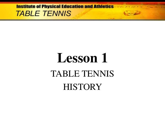 Lesson 1 TABLE TENNIS HISTORY