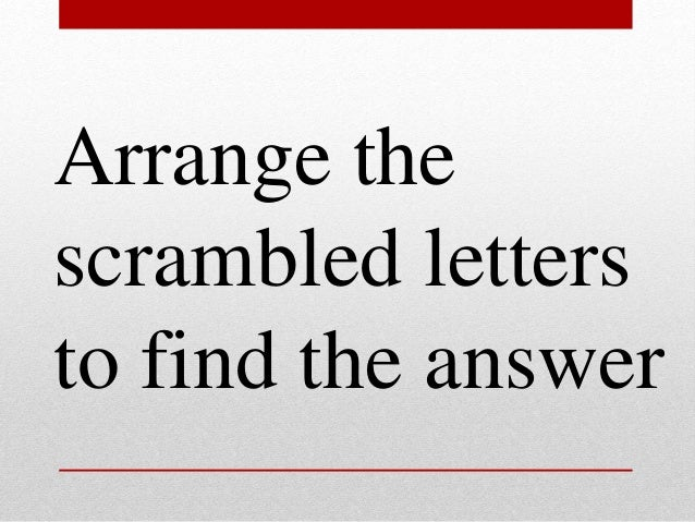 Arrange the scrambled letters to find the answer
