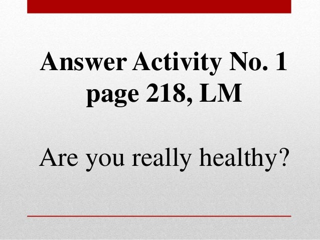 Answer Activity No. 1 page 218, LM Are you really healthy?