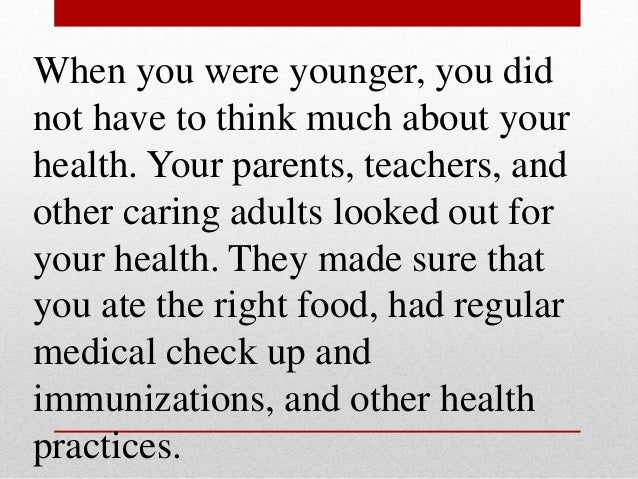 When you were younger, you did not have to think much about your health. Your parents, teachers, and other caring adults l...