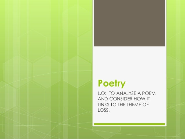 Poetry L.O: TO ANALYSE A POEM AND CONSIDER HOW IT LINKS TO THE THEME OF LOSS.
