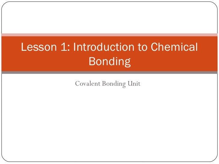 Lesson 1: Introduction to Chemical             Bonding          Covalent Bonding Unit