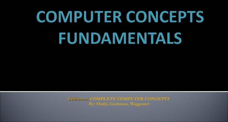 Reference:  COMPLETE COMPUTER CONCEPTS By: Shelly, Cashman, Waggoner