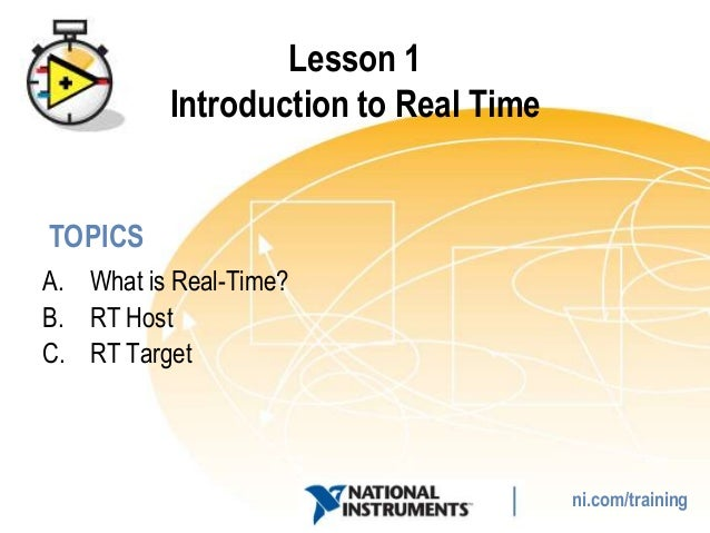 Lesson 1          Introduction to Real TimeTOPICSA. What is Real-Time?B. RT HostC. RT Target                              ...