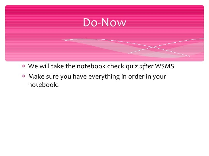 <ul><li>We will take the notebook check quiz  after  WSMS </li></ul><ul><li>Make sure you have everything in order in your...