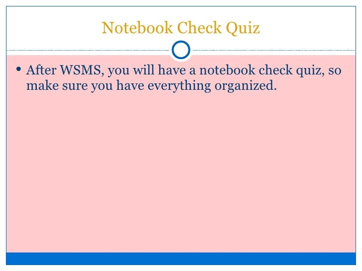 Notebook Check Quiz <ul><li>After WSMS, you will have a notebook check quiz, so make sure you have everything organized. <...