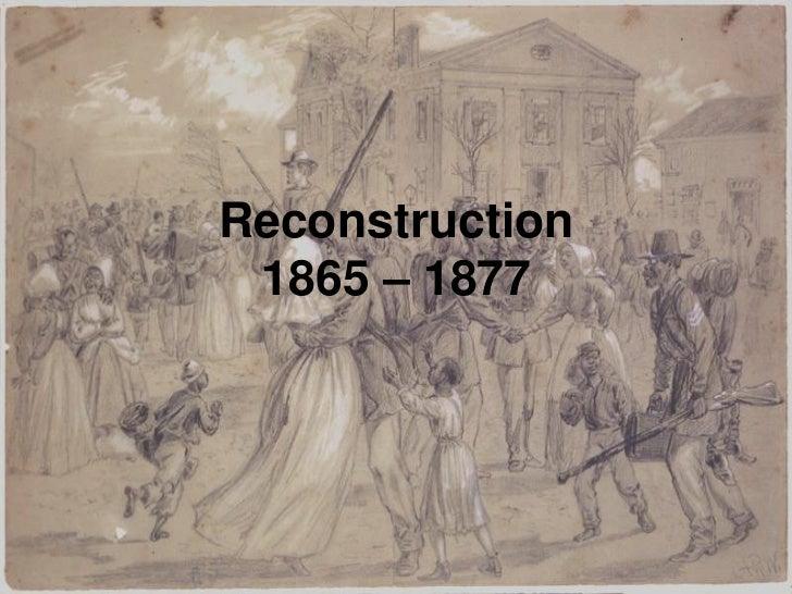 Reconstruction1865 – 1877<br />