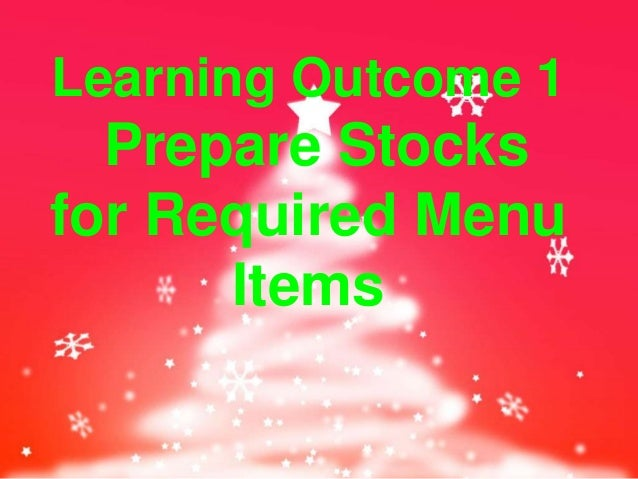 Learning Outcome 1 Prepare Stocks for Required Menu Items