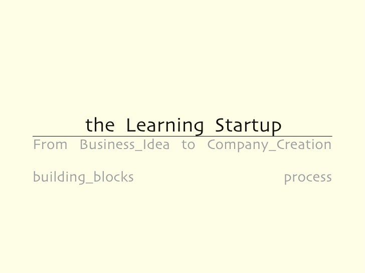the Learning StartupFrom Business_Idea to Company_Creationbuilding_blocks                process