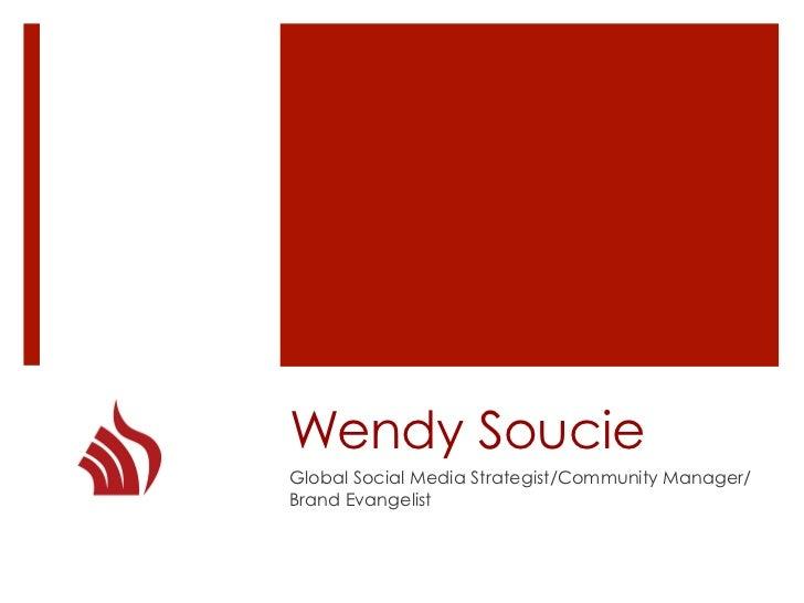 Wendy SoucieGlobal Social Media Strategist/Community Manager/Brand Evangelist