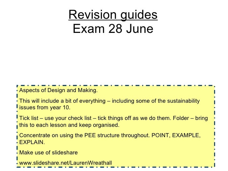Revision guides Exam 28 June Aspects of Design and Making.  This will include a bit of everything – including some of the ...