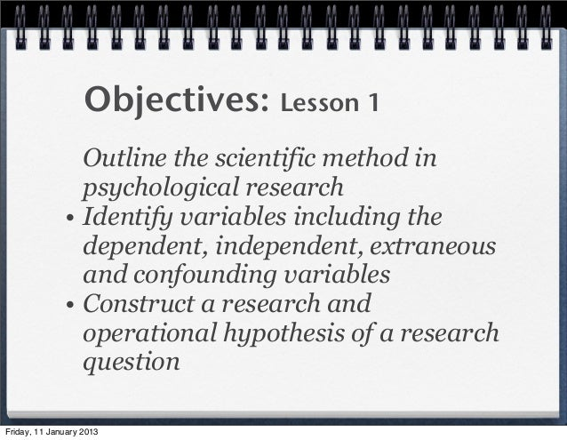 Objectives: Lesson 1                Outline the scientific method in                psychological research              • ...
