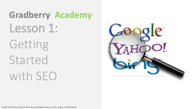 Gradberry Academy        Lesson 1:        Getting        Started        with SEOImage Source:http://www.fireflimedia.com/i...