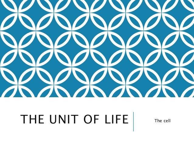 THE UNIT OF LIFE The cell