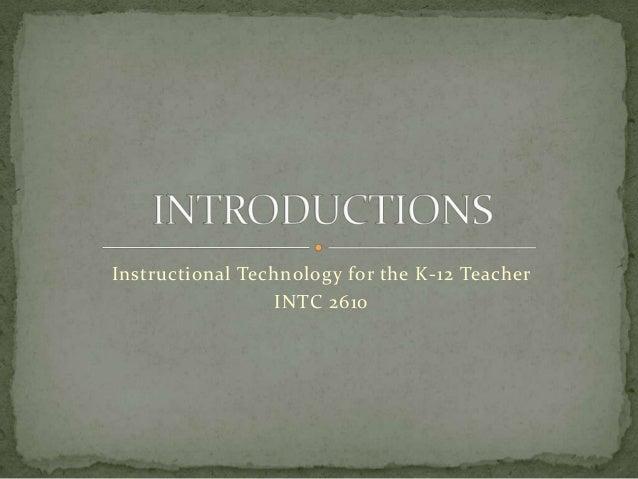 Instructional Technology for the K-12 Teacher INTC 2610
