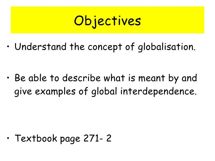 global interdependence examples Examples from the web for interdependence contemporary examples of interdependence interdependence is escalating and the failure of the global system to respond is a source of growing instability.