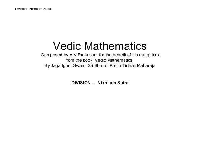 Division - Nikhilam Sutra                            Vedic Mathematics                 Composed by A V Prakasam for the be...
