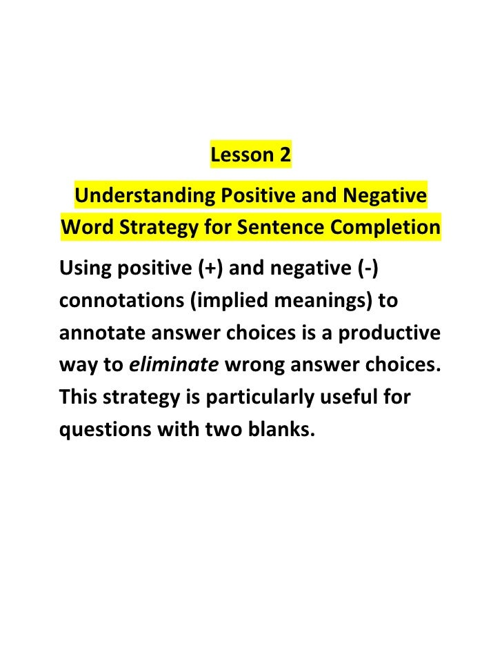 Lesson 2<br />Understanding Positive and Negative Word Strategy for Sentence Completion<br />Using positive (+) and negati...