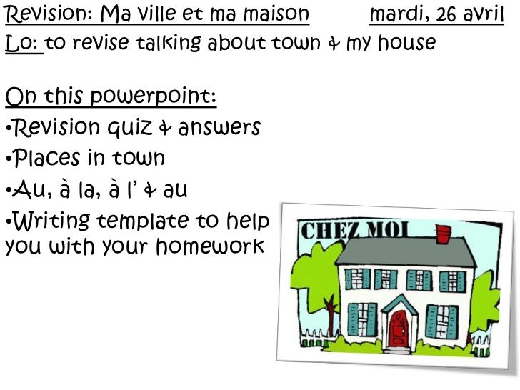 Revision: Ma ville et ma maisonmardi, 26 avril<br />Lo: to revise talking about town & my house<br />On this powerpoint:<b...