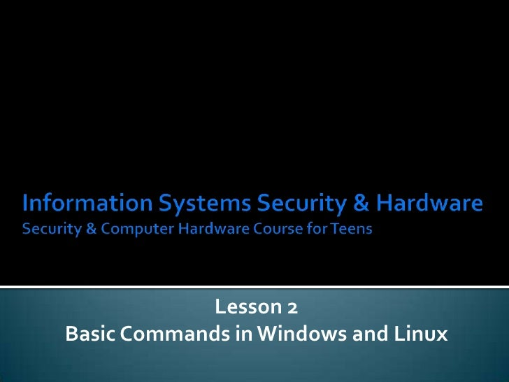 Information Systems Security & HardwareSecurity & Computer Hardware Course for Teens<br />Lesson 2<br />Basic Commands in ...