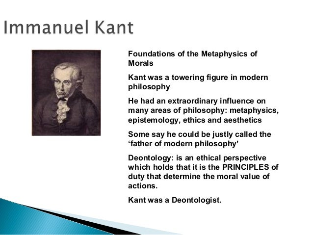 Foundations of the Metaphysics of Morals Kant was a towering figure in modern philosophy He had an extraordinary influence...