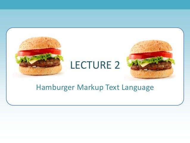 Hamburger Markup Text Language LECTURE 2