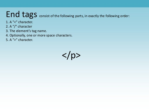 """End tags consist of the following parts, in exactly the following order: 1. A """"<"""" character. 2. A """"/"""" character 3. The ele..."""