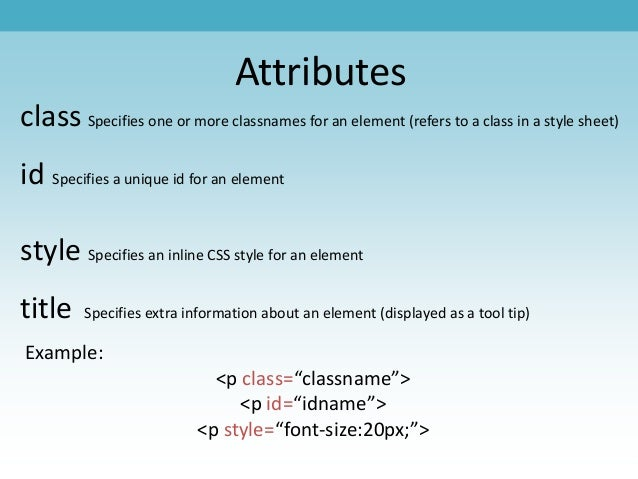 Attributes class Specifies one or more classnames for an element (refers to a class in a style sheet) id Specifies a uniqu...