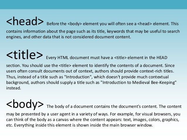 <head> Before the <body> element you will often see a <head> element. This contains information about the page such as its...