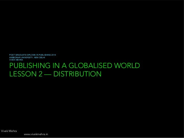 PUBLISHING IN A GLOBALISED WORLD LESSON 2 — DISTRIBUTION POST GRADUATE DIPLOMA IN PUBLISHING 2014 AMBEDKAR UNIVERSITY, NEW...