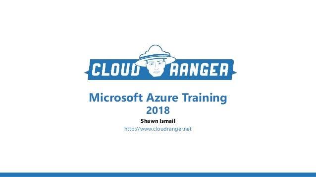 Microsoft Azure Training 2018 Shawn Ismail http://www.cloudranger.net