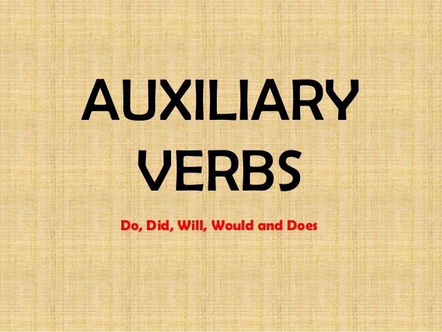 AUXILIARY VERBS Do, Did, Will, Would and Does