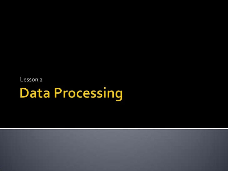 Data Processing<br />Lesson 2<br />