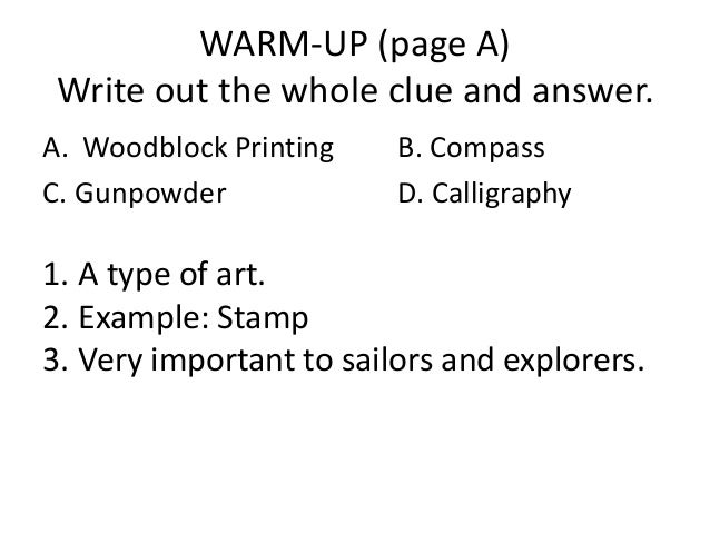 WARM-UP (page A) Write out the whole clue and answer. A. Woodblock Printing C. Gunpowder  B. Compass D. Calligraphy  1. A ...