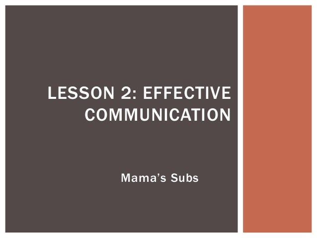 Mama's Subs LESSON 2: EFFECTIVE COMMUNICATION