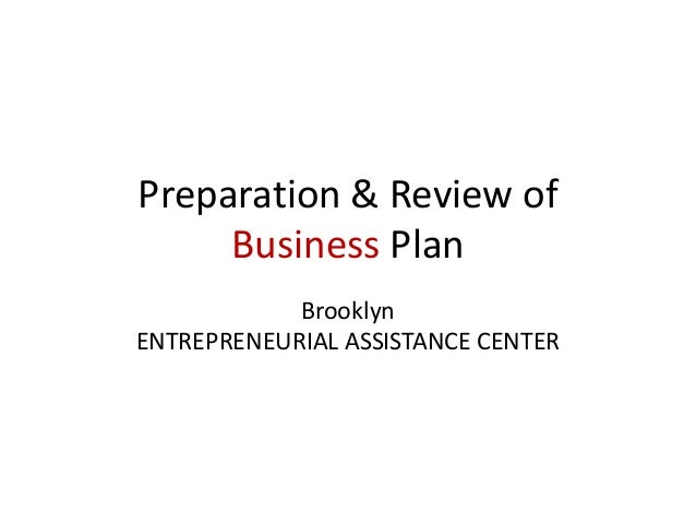 Preparation & Review of Business Plan Brooklyn ENTREPRENEURIAL ASSISTANCE CENTER
