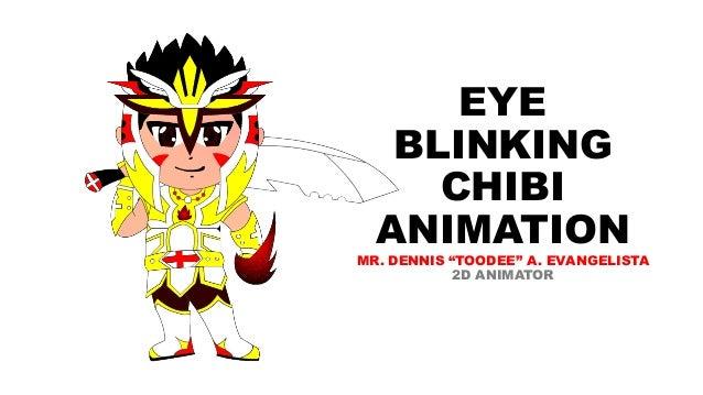 EYE BLINKING CHIBI ANIMATION MR DENNIS TOODEE A EVANGELISTA 2D ANIMATOR