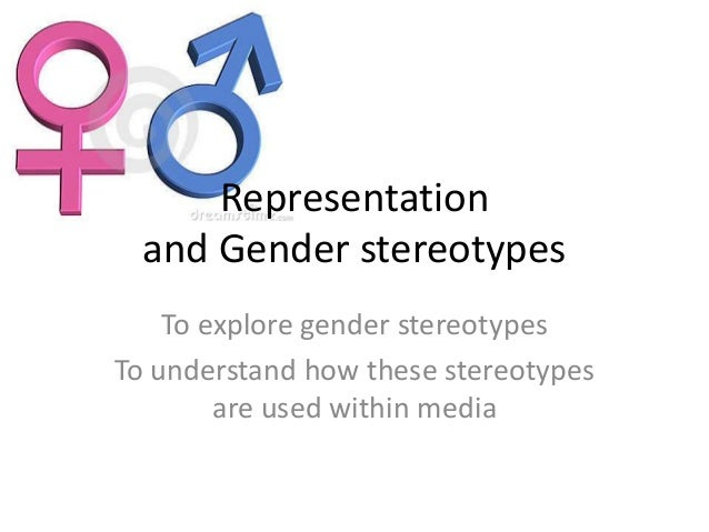 Representation and Gender stereotypes To explore gender stereotypes To understand how these stereotypes are used within me...