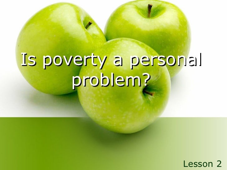 Is poverty a personal problem? Lesson 2