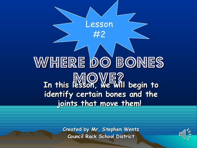 Lesson #2  Where Do Bones Move? begin to In this lesson, we will identify certain bones and the joints that move them! Cre...