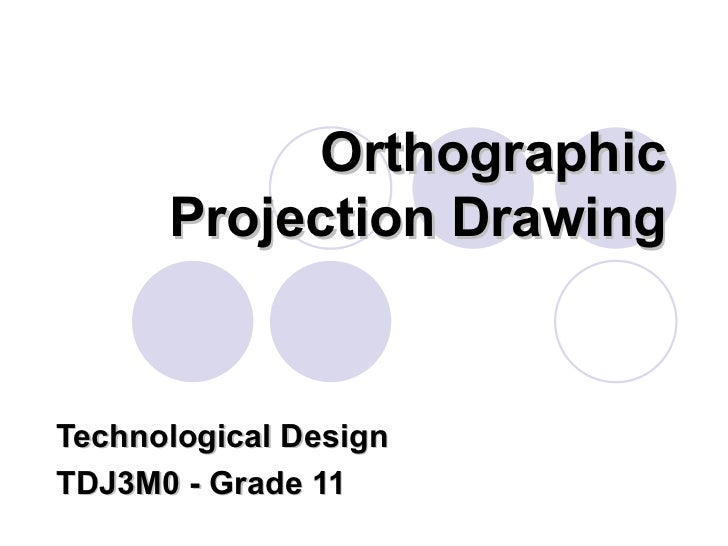 Orthographic Projection Drawing Technological Design TDJ3M0 - Grade 11