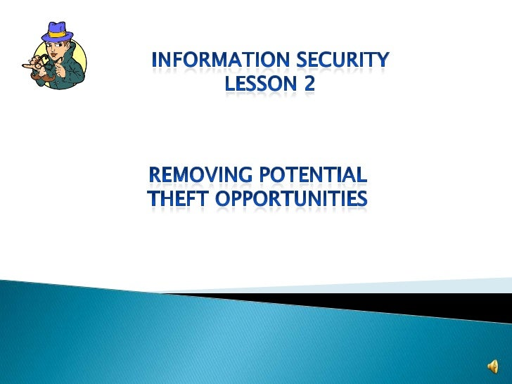 Information Security<br />Lesson 2<br />Removing potential<br />Theft opportunities<br />