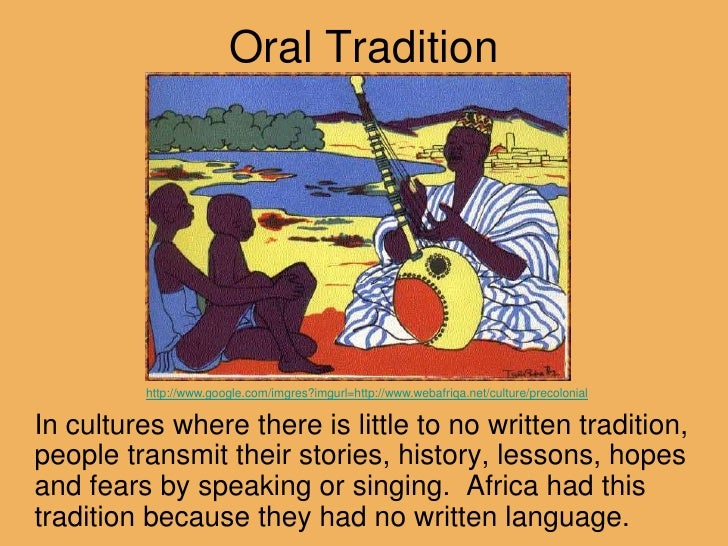 the importance of oral tradition in african history The lasting power of oral traditions if we imagine that we are more important than all other beings social history comment.